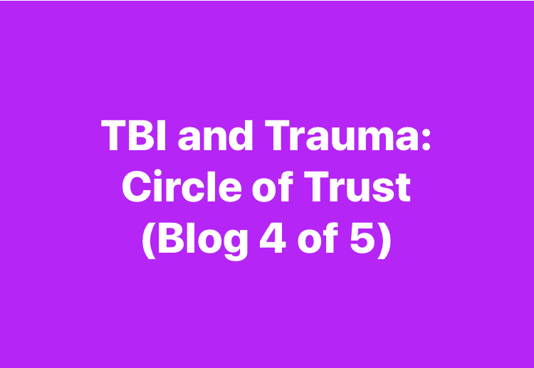 TBI and Trauma: Circle of Trust (Blog 4 of 5)